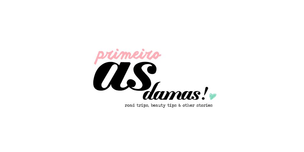 primeiro as damas! - road trips + beauty tips + etc